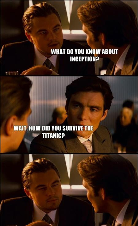 About Inception? - Wait How Did You Survive The Titanic?