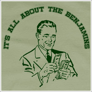 It's all about the Benjamins, baby!