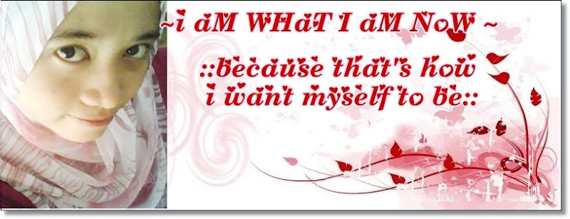 ~♥i aM WHaT I aM NoW ♥~