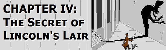 Chapter IV: The Secret of Lincoln's Lair