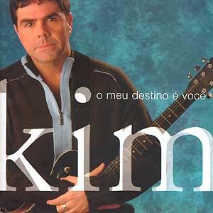 Kim o meu destino e voce  Baixar CD Kim   O Meu Destino é Você(2005)