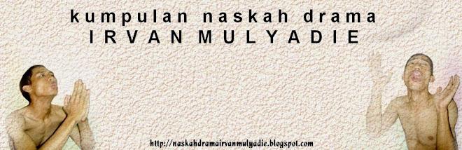 Naskah Drama Irvan Mulyadie