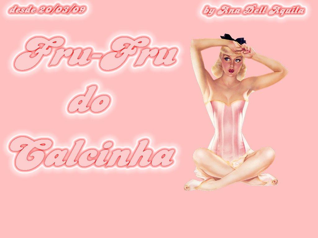 ***Fru-Fru do Calcinha***