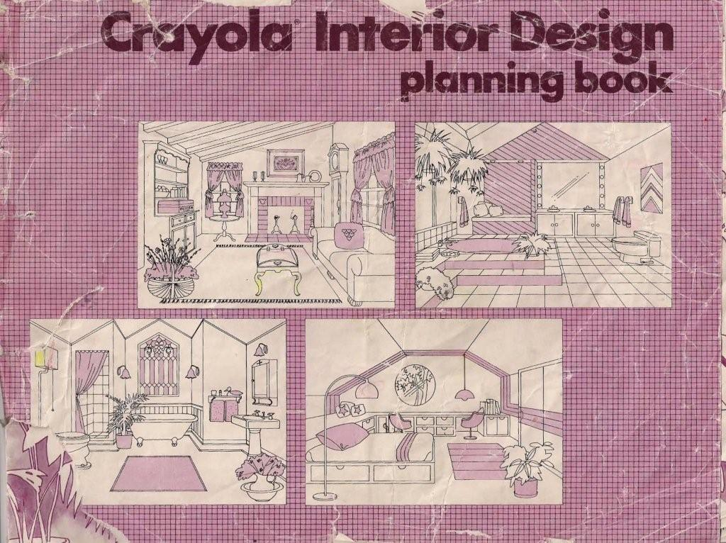 Thats Really Where I Would Say Get My Design Eye Having Crayola Interior Planning Book Was Simply The Icing On Cake