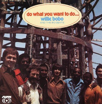 Willie Bobo And The Bo Gents Do What You Want To Do