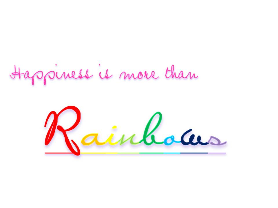 Happiness is more than Rainbows
