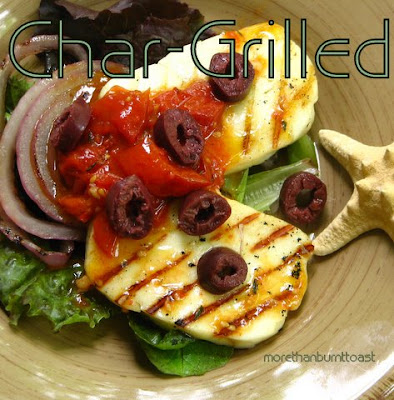 ... than burnt toast: Char-Grilled Halloumi with Tomato Olive Dressing