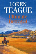 Ultimate Betrayal by Loren Teague