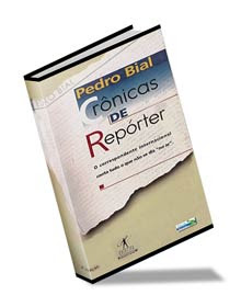 Pedro Bial - Crônicas de Repórter