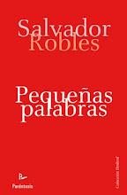 """""""PEQUEÑAS PALABRAS"""". MICRORRELATOS DE SALVADOR ROBLES, 2010"""