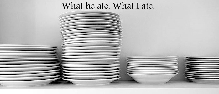 What he ate.  What I ate.