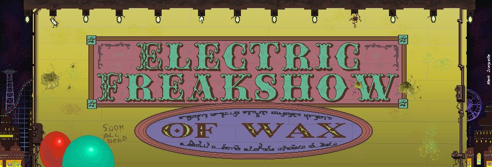 Electric Freakshow of Wax