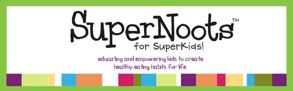 SuperNoots... Healthy Eating for Kids