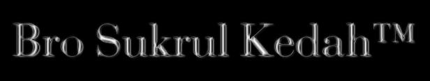 Bro Sukrul Kedah™