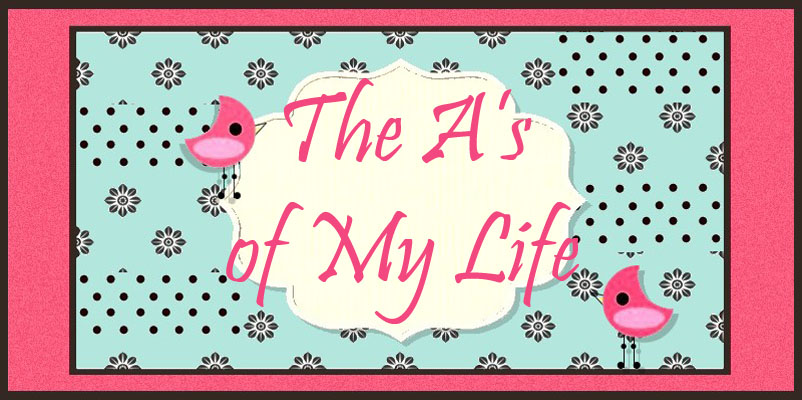 The A's of My Life