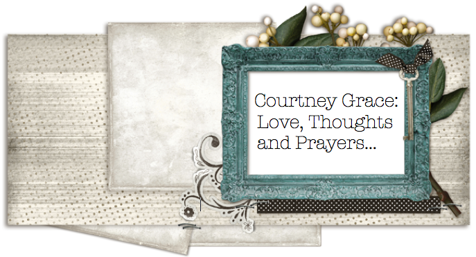 Courtney Grace...Love, Thoughts and Prayers