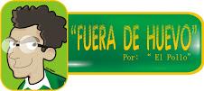 """"""" FUERA DE HUEVO"""" por """"El Pollo"""""""