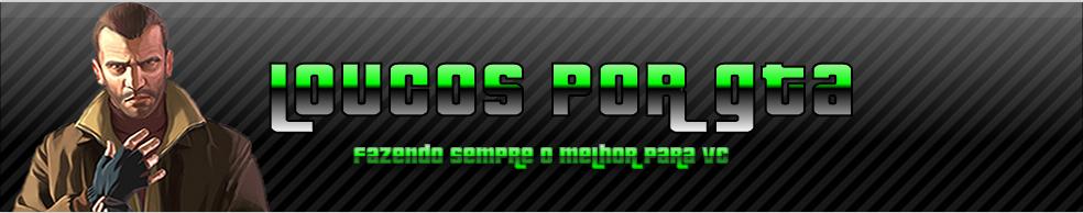 .:::Loucos-Por-Gta:::.
