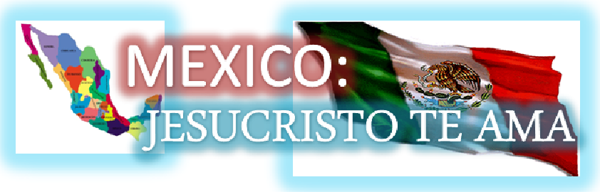 MEXICO: JESUCRISTO TE AMA