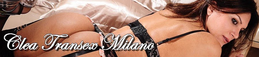 CLEA TRANSEX   MILANO ITALIA    TEL 3276764670
