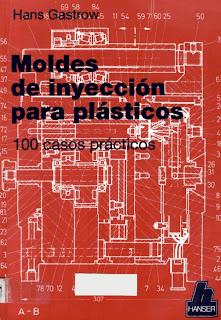 Moldes de Inyección para Plásticos: 100 Casos Prácticos por Hans Gastrow