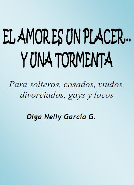 El Amor es un Placer y una Tormenta por Olga Nelly Garcia