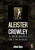 Aleister Crowley - A Biografia de um Mago