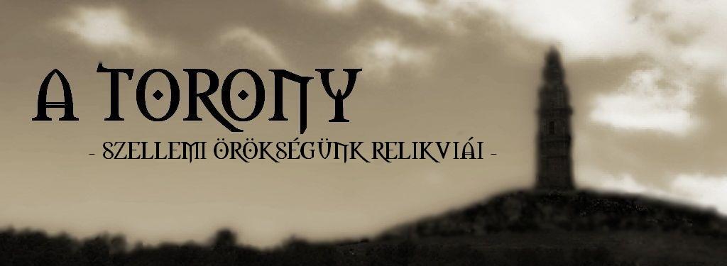 A TORONY - szellemi örökségünk relikviái
