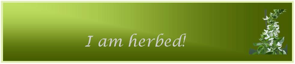 I am herbed!