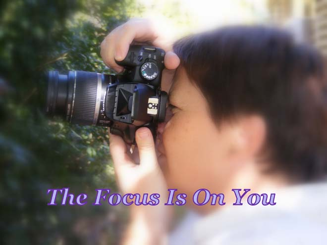 The Focus Is On You