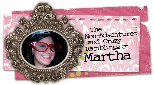 The Non-adventures and Crazy Ramblings of Martha