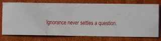Fortune cookie fortune 'Ignorance never settles a question'