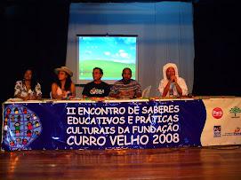 II ENCONTRO DE SABERES EDUCATIVOS E PRATICAS CULTURAIS DA FUNDAÇÃO CURRO VELHO 2008