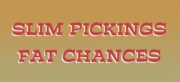 Slim Pickings Fat Chances Work in Progress BLOG