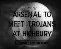 Newsreel title: Arsenal to meet Trojans at Highbury