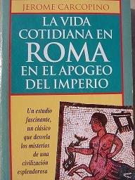 La vida cotidiana en ROMA en el apogeo del imperio
