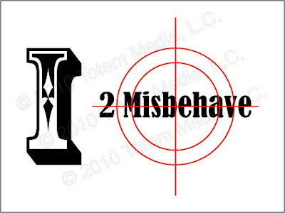 I aim to misbehave (c)2010 Totem Media, L.C. Totem Promotions, L.C.