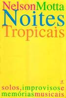 """Livro: """"Noites Tropicais - Solos, Improvisações e Memórias"""" – Nelson Motta"""