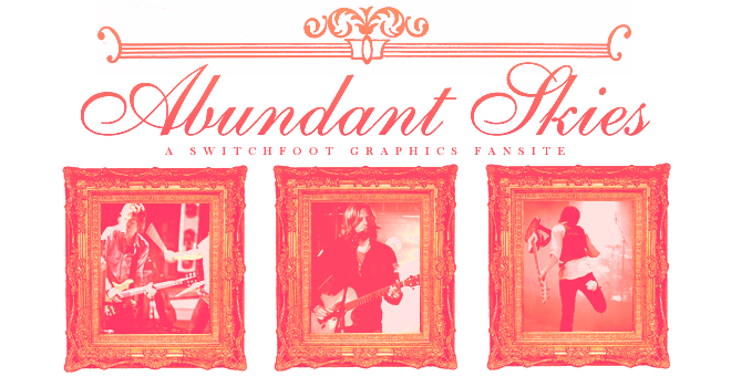 Abundant Skies // A Switchfoot Graphics Fansite