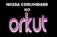 GANHAMOS NOSSA COMUNIDADE NO ORKUT