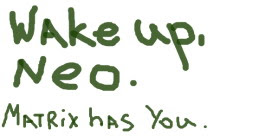 Wake up, Neo! Matrix has you - матрица имеет тебя