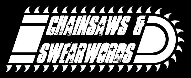 Chainsaws & Swearwords