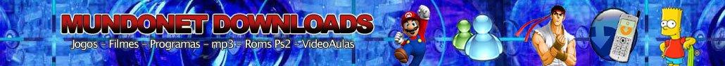 Mundo Net Downloads Gratis - Baixe MP3,Filmes,Games,Roms,Jogos de Ps2,Programas,Cursos,Dicas,Videos