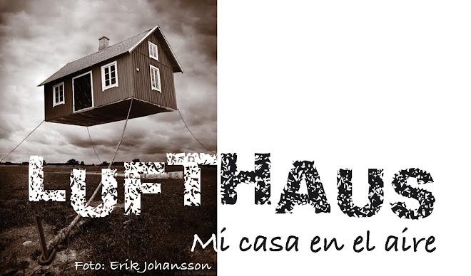 Lufthaus: Mi Casa en el  Aire