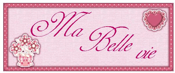 *~Ma Belle vie
