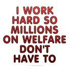 'I work hard so millions on welfare don't have to' merchandise at SmartAssProducts.com