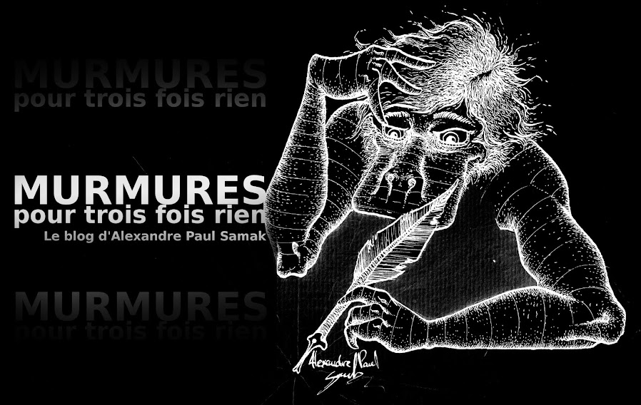 Murmures pour trois fois rien le blog d'Alexandre Paul Samak