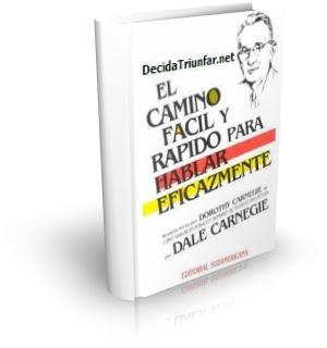 EL CAMINO FÁCIL Y RÁPIDO PARA HABLAR EFICAZMENTE, Dale Carnegie [ Libro ] – Cómo Hablar en Público e Influir a los Hombres de Negocios