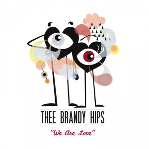 Thee Brandy Hips - We are love