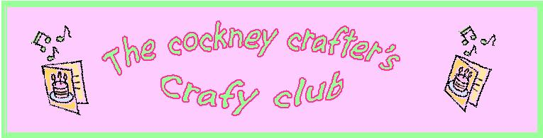 Cockney crafters crafty club